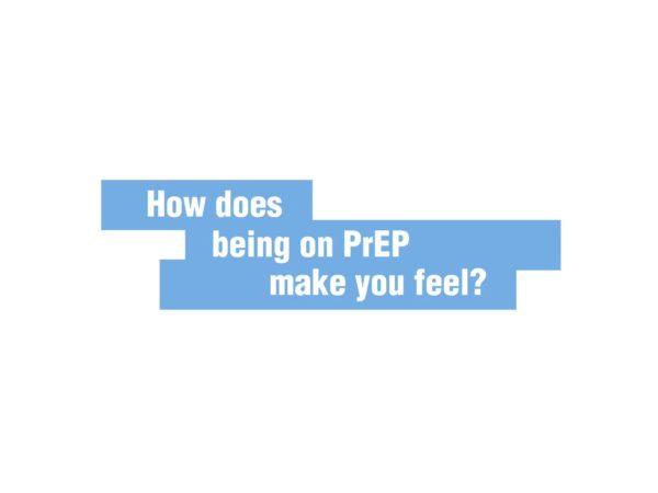 How does being on PrEP make you feel?