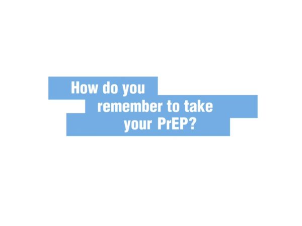 How do you remember to take your PrEP? written in white against blue background