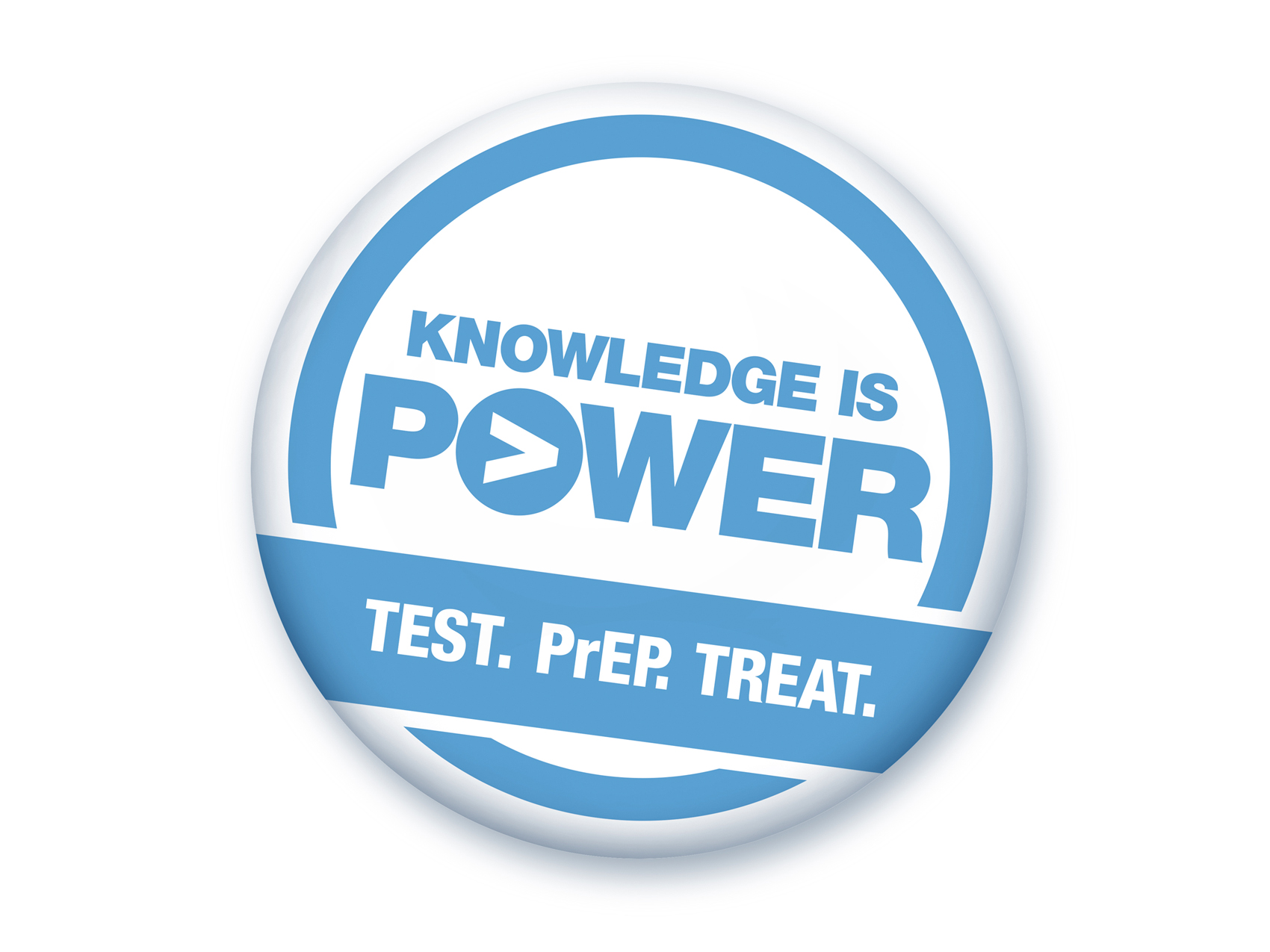 Knowledge is Power. Test. PrEP. Treat.