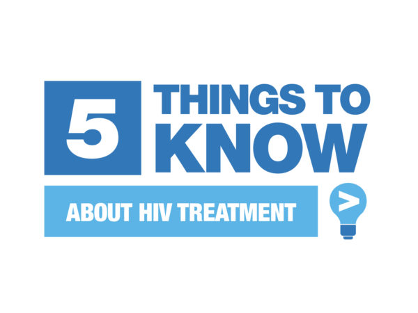 Five Things To Know About HIV Treatment