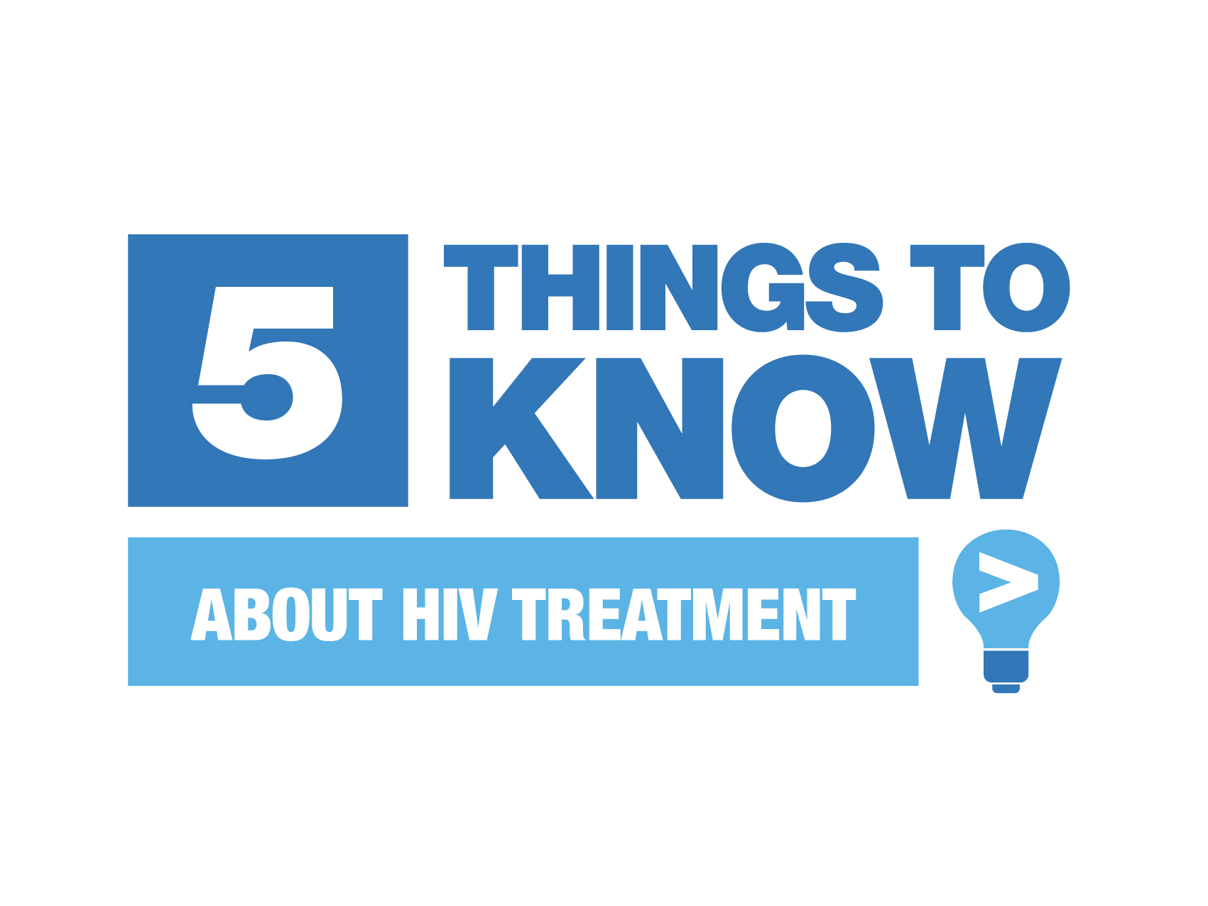 Blue and white Five Things To Know About HIV Treatment graphic on white background