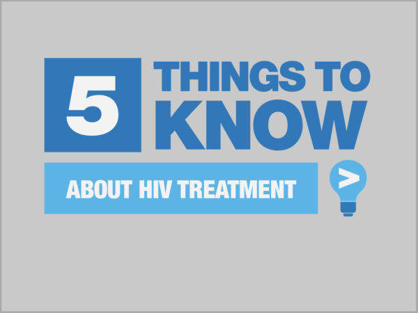 Blue and white Five Things To Know About HIV Treatment graphic on gray background