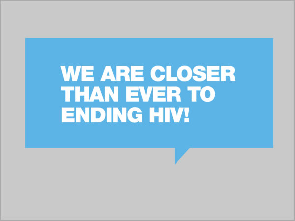 We are closer than ever to ending HIV! written in white in a light blue speech bubble