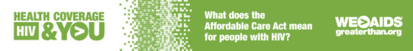 "Health Coverage, HIV & YOU ""What does the Affordable Care Act mean for people living with HIV?"" graphic"