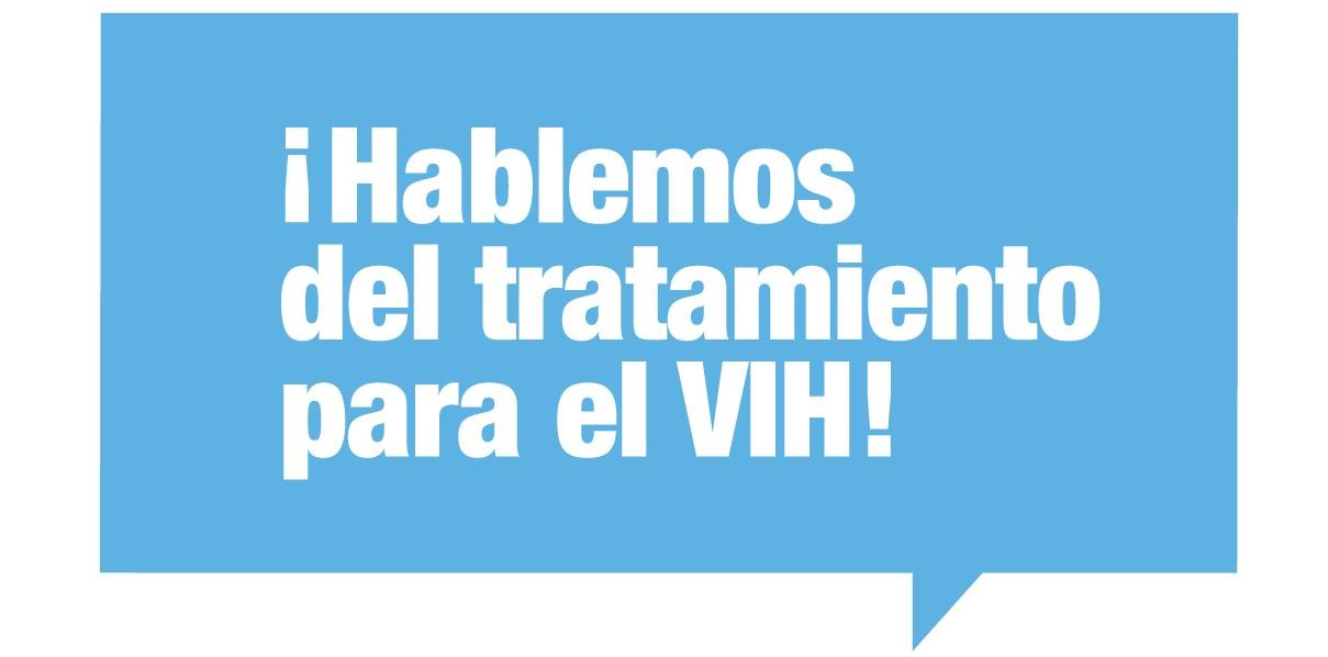 ¡Hablemos del tratamiento para el VIH!