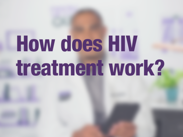 "Video thumbnail of doctor with text overlay reading ""How does HIV treatment work?"""