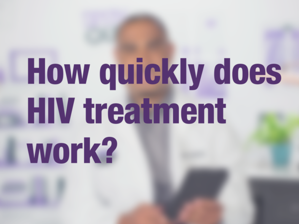 "Video thumbnail of doctor with text overlay reading ""How quickly does HIV treatment work?"