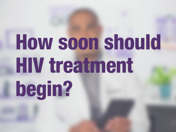 "Video thumbnail of doctor with text overlay reading ""How soon should HIV treatment begin?"""
