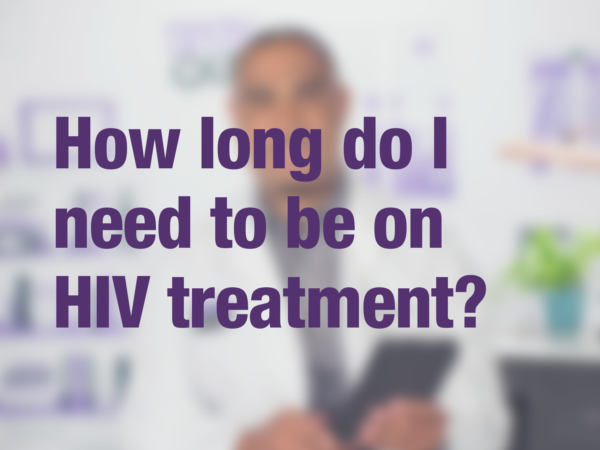 "Video thumbnail of doctor with text overlay reading ""How long do I need to be on HIV treatment?"""