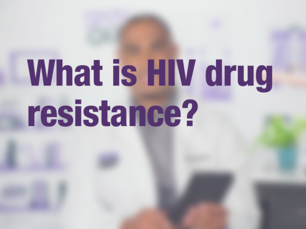 "Video thumbnail of doctor with text overlay reading ""What is HIV drug resistance?"""