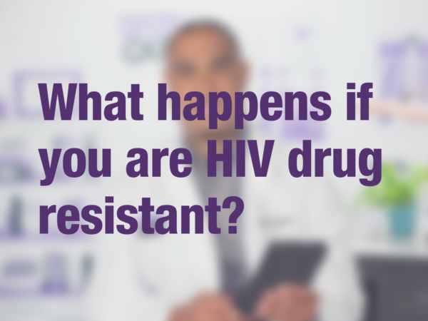 "Video thumbnail of doctor with text overlay reading ""What happens if you are HIV drug resistant?"""
