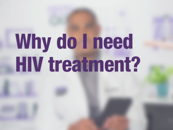 "Video thumbnail of doctor with text overlay reading ""Why do I need HIV treatment?"""