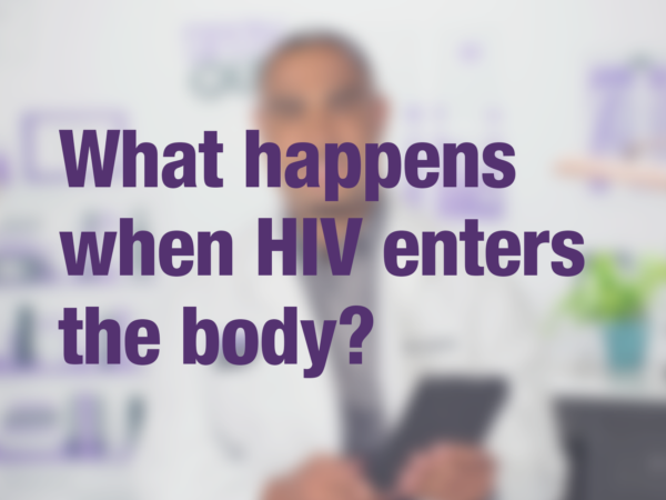 "Video thumbnail of doctor with text overlay reading ""What happens when HIV enters the body?"""