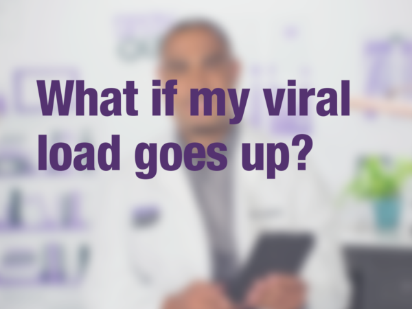 What if my viral load goes up?