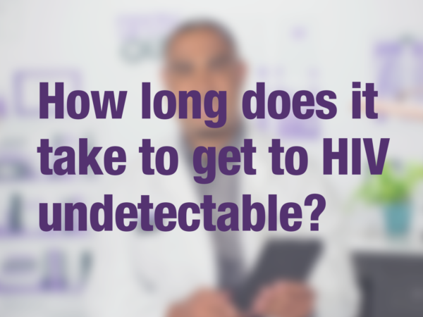 "Graphic with purple text ""How long does it take to get to HIV undetectable?"" with doctor in background"