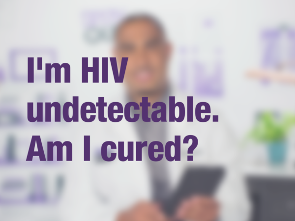 "Graphic with purple text ""I'm HIV undetectable. Am I cured?"" with doctor in background"