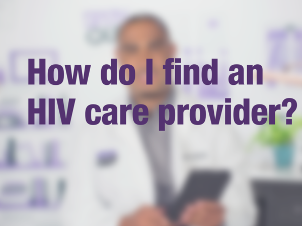 "Video thumbnail of doctor with text overlay reading ""How do I find an HIV care provider?"""