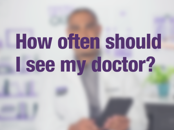 "Video thumbnail of doctor with text overlay reading ""How often should I see my doctor?"""
