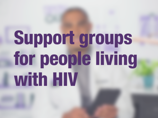 "Video thumbnail of doctor with text overlay reading ""Support groups for people living with HIV"""
