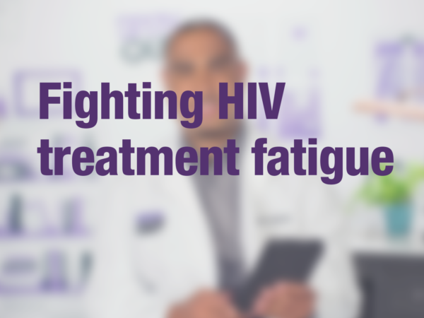 "Video thumbnail of doctor with text overlay reading ""Fighting HIV treatment fatigue"""