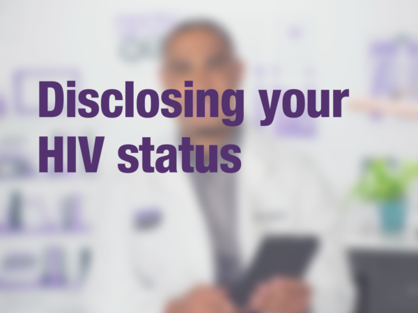 "Video thumbnail of doctor with text overlay reading ""Disclosing your HIV status"""