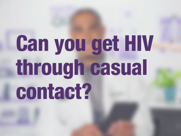 "Video thumbnail of doctor with text overlay reading ""Can you get HIV through casual contact?"""