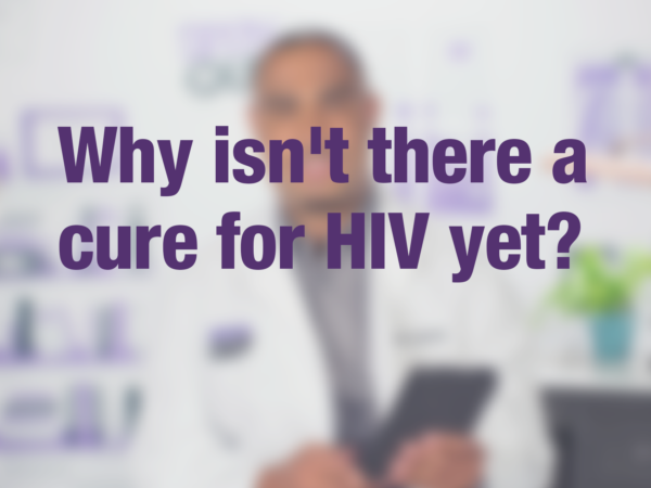 "Video thumbnail of doctor with text overlay reading ""Why isn't there a cure for HIV yet?"""