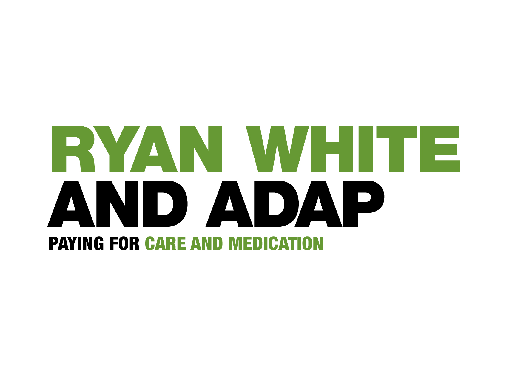 Ryan White and ADAP Paying for care and medication stacked graphic written in green and black