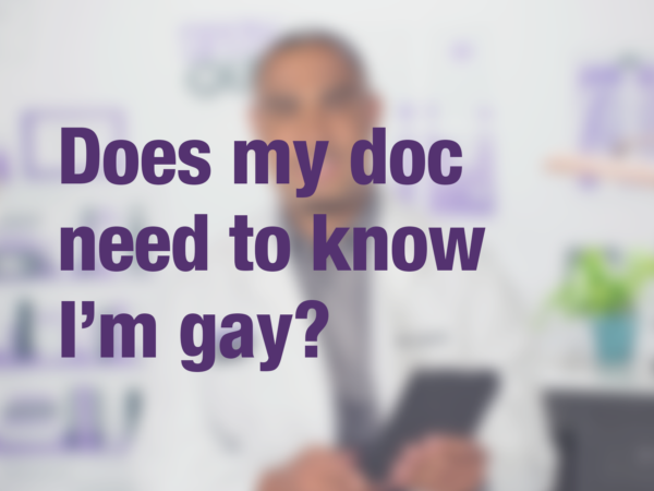 "Graphic with text ""Does my doc need to know I'm gay?"" with doctor in background"