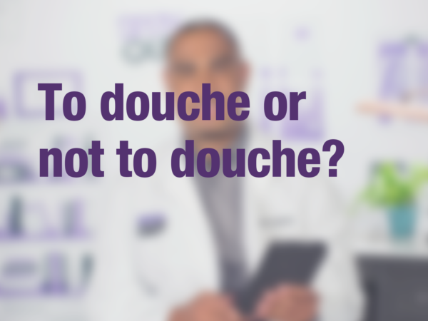 "Graphic with text ""To douche or not to douche?"" with doctor in background"