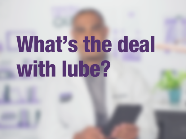 "Graphic with text ""What's the deal with lube?"" with doctor in background"