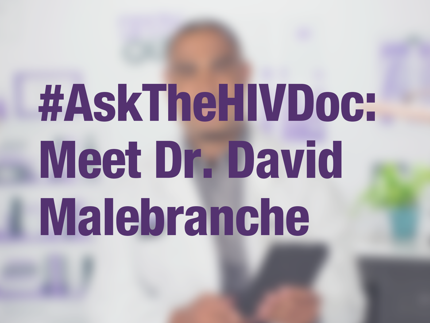 "Graphic with text ""#AskTheHIVDoc: Meet Dr. David Malebranche?"" with doctor in background"