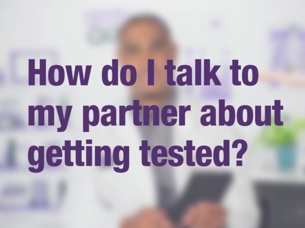 "Graphic with text ""How do I talk to my partner about getting tested for HIV together?"" with doctor in background"