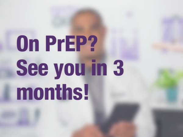 "Graphic with text ""On PrEP? See you in months?"" with doctor in background"