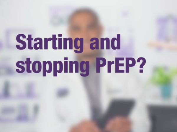 "Graphic with text ""Starting and stopping PrEP?"" with doctor in background"