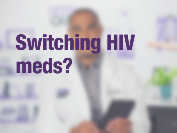 "Graphic with text ""Switching HIV meds?"" with doctor in background"