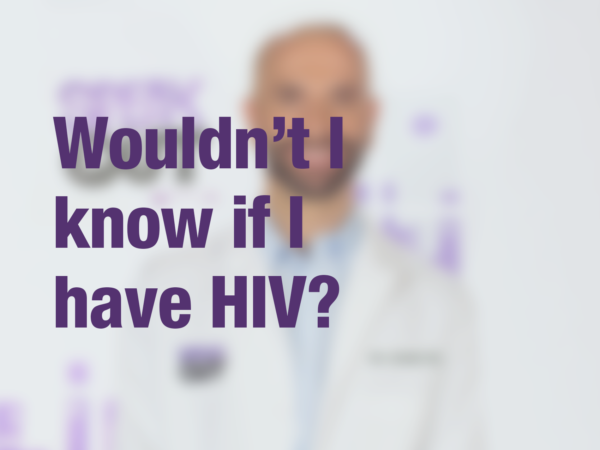 "Graphic with text ""Woudn't I know if I have HIV?"" with doctor in background"