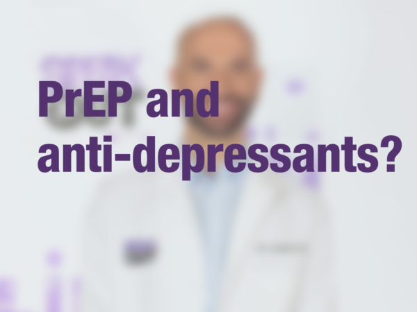 "Graphic with text ""PrEP and anti-depressants?"" with doctor in background"