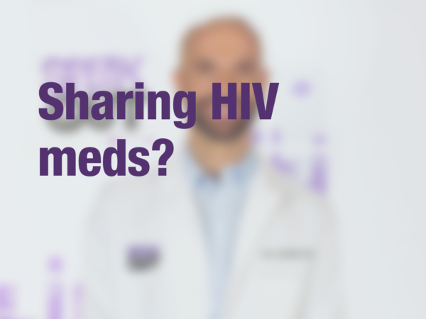 "Graphic with text ""Sharing HIV meds?"" with doctor in background"