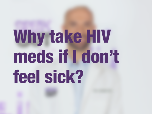 "Graphic with text ""Why take HIV meds if I don't feel sick?"" with doctor in background"