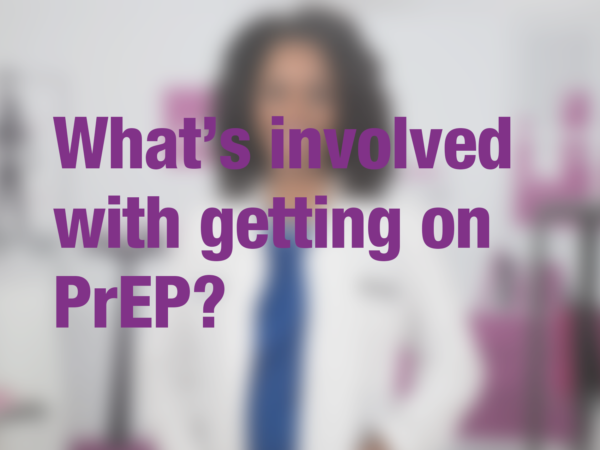 "Graphic with text ""What's involved with getting on PrEP?"" with doctor in background"