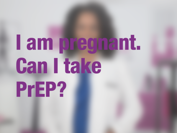 "Graphic with text ""I am pregnant. Can I take PrEP?"" with doctor in background"