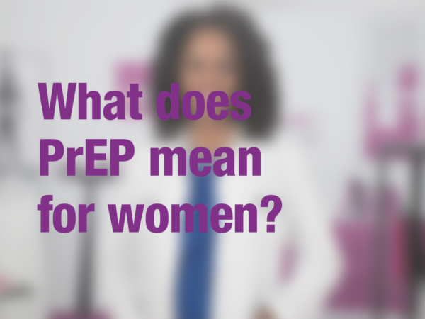 "Graphic with text ""What does PrEP mean for women?"" with doctor in background"