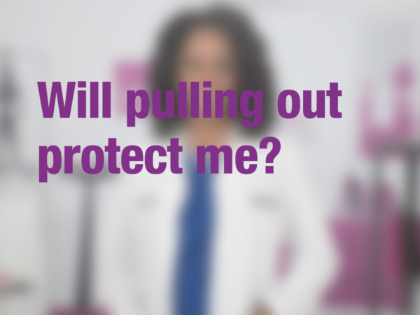 "Graphic with text ""Will pulling out protect me?"" with doctor in background"