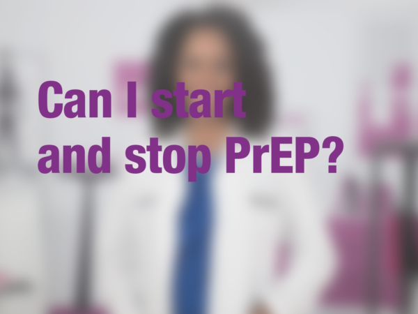 "Graphic with text ""Can I start and stop PrEP?"" with doctor in background"
