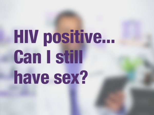 "Graphic with text ""HIV positive...Can I still have sex?"" with doctor in background"
