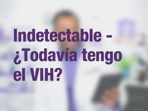 Indetectable - ¿Todavía tengo el VIH? 1