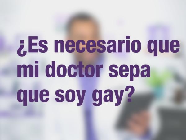 ¿Es necesario que mi doctor sepa que soy gay? 1