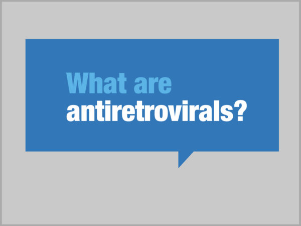 What are antiretrovirals? written in blue and white in a dark blue speech bubble