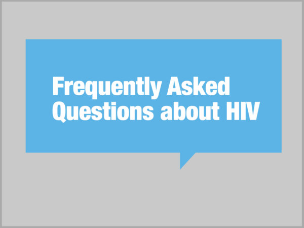 Frequently-Asked Questions About HIV